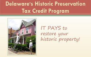 Delaware's Historic Preservation Tax Credit Program. IT PAYS to restore your historic property!