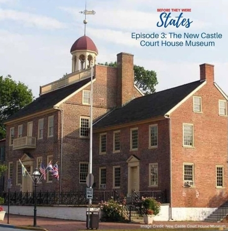 Banner for Before They Were States--The New Castle Court House Museum
