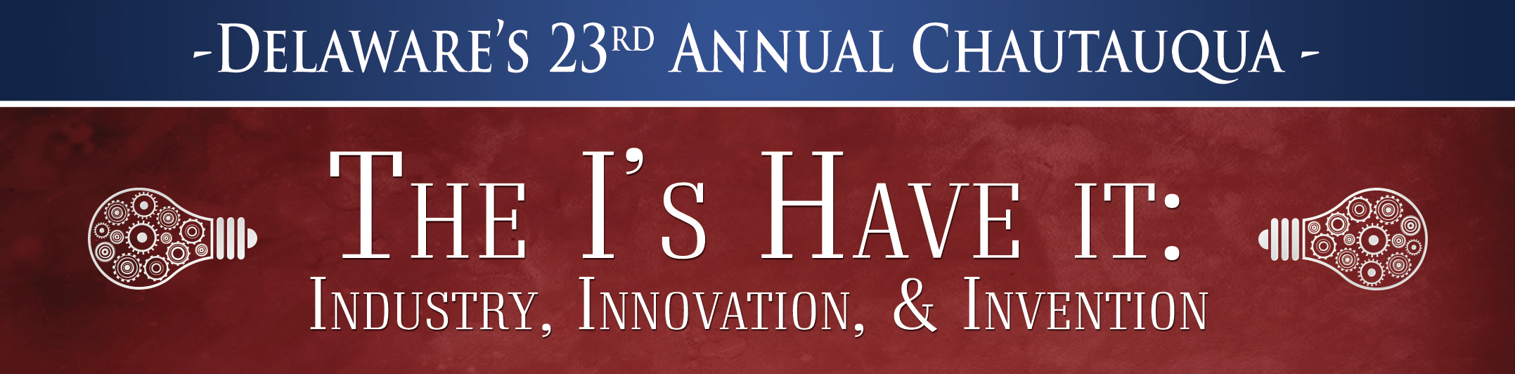 Delaware's 23rd Annual Chautauqua - The I's Have It: Industry, Innovation, and Invention Banner